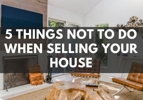 5 Things NOT To Do When Selling Your House in Vernon, BC