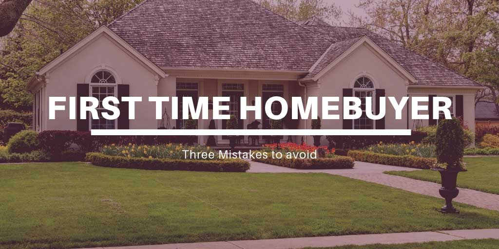 Three Mistakes to Avoid as a First Time Homebuyer in Vernon, BC