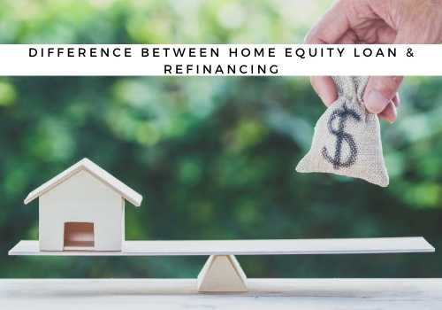 What is the Difference Between a Home Equity Loan and Refinancing in Vernon, BC?
