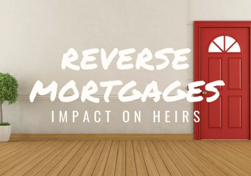Reverse Mortgages – Impact on Heirs in Vernon, BC